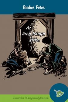 Berkes Péter - Az öreg bánya titka - KEMÉNY BORÍTÓS