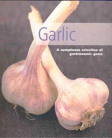 DOESER, LINDA - Garlic - A Sumptuous Selection of Gastronomic Gems [antikvár]