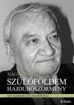Nagy Antal - Szülőföldem Hajdúböszörmény - Egy szabadhajdú emlékírásai [eKönyv: epub, mobi]