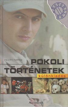 Vujity Tvrtko - Pokoli történetek - Különkiadás [antikvár]