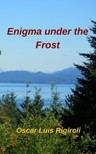 Rigiroli Oscar Luis - Enigma under the Frost [eKönyv: epub,  mobi]
