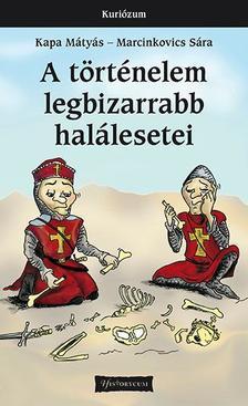 Kapa Mátyás, Marcinkovics Sára - A történelem legbizarrabb halálesetei - 2. kiadás