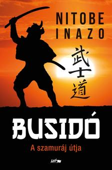 Nitobe Inazo - Busido - A szamuráj útja