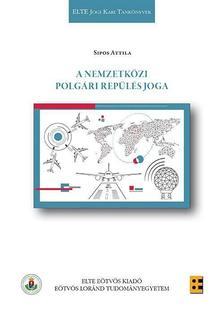 Sipos Attila - A nemzetközi polgári repülés joga