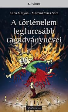 Kapa Mátyás, Marcinkovics Sára - A történelem legfurcsább ragadványnevei - 2. kiadás