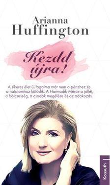 Arianna Huffington - KEZDD ÚJRA!