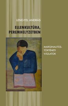 Lengyel András (szerk.) - Ellenkultúra, peremhelyzetben - Marginalitástörténeti vázlatok