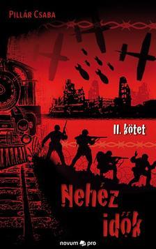 Pillár Csaba - Nehéz idők - 2. kötet
