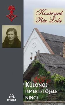 Kosáryné Réz Lola - KÜLÖNÖS ISMERTETŐJELE: NINCS