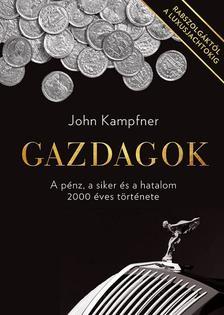 John Kampfner - Gazdagok - A pénz, a siker és a hatalom 2000 éves története