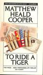 COOPER, MATTHEW HEALD - To Ride a Tiger [antikvár]