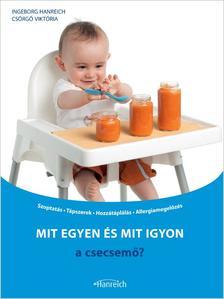 HANREICH, INGEBORG-CSÖRGŐ VIKTÓRIA - Mit egyen és mit igyon a csecsemő?