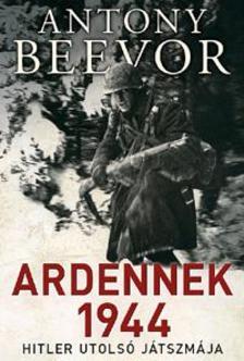 Antony Beevor - Ardennek 1944 - Hitler utolsó játszmája