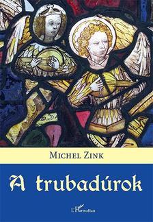 Michel Zink - A trubadúrok