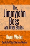 Wister Owen - The Jimmyjohn Boss,  and Other Stories [eKönyv: epub,  mobi]