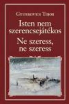 Gyurkovics Tibor - Isten nem szerencsejátékos - Ne szeress, ne szeress - Nemzeti Könyvtár