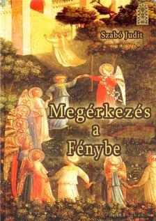 Szabó Judit - Megérkezés a Fénybe [antikvár]