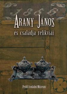 Thuróczy Gergely- szerkesztette - ARANY JÁNOS ÉS CSALÁDJA RELIKVIÁI