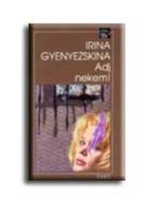 Irina Gyenyezskina - Adj nekem!
