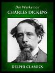 Charles Dickens - Die Werke von Charles Dickens (Illustrierte) [eKönyv: epub, mobi]
