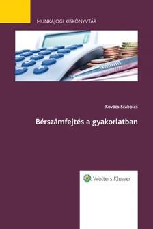 Szabolcs dr. Kovács - Bérszámfejtés a gyakorlatban - Munkajogi kiskönyvtár 11. [eKönyv: epub, mobi]