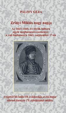 Pálffy Géza - Zrínyi Miklós nagy napja - Az 1663-1664. évi török háború egyik meghatározó eseménye: a vati hadimustra 1663. szeptember 17-én