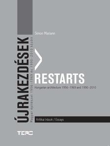 Simon Mariann - Újrakezdések. Magyar építészet 1956-1969 és 1990-2010 között - Kritikai írások / Restarts. Hungarian architecture 1956-1969 and 1990-2010 - Essays