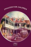 H. R. Haweis Mrs. H. R. Haweis, - Chaucer for Children - A Golden Key [eKönyv: epub,  mobi]