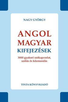 Nagy György - ANGOL-MAGYAR KIFEJEZÉSEK - 3000 GYAKORI SZÓKAPCSOLAT, SZÓLÁS ÉS KÖZMONDÁS