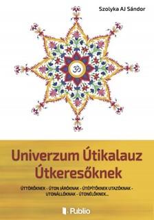 Sándor Szolyka AJ - Univerzum Útikalauz Útkeresőknek [eKönyv: epub, mobi]