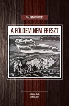 Valentyik Ferenc - A földem nem ereszt