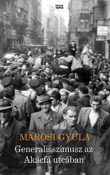 Marosi Gyula - Generalisszimusz az Akácfa utcában