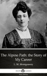 Delphi Classics L. M. Montgomery, - The Alpine Path: the Story of My Career by L. M. Montgomery (Illustrated) [eKönyv: epub, mobi]