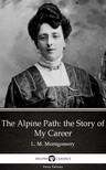 Delphi Classics L. M. Montgomery, - The Alpine Path: the Story of My Career by L. M. Montgomery (Illustrated) [eKönyv: epub, mobi]