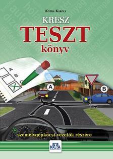 KOTRA KÁROLY - KRESZ TESZT könyv személygépkocsi-vezetők részére - 2016