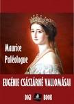 MAURICE PALÉOLOGUE - Eugénie császárné vallomásai [eKönyv: epub, mobi]<!--span style='font-size:10px;'>(G)</span-->