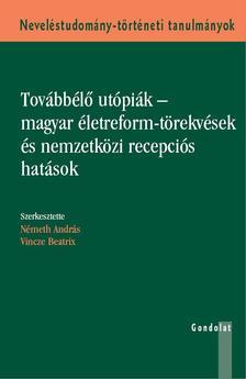 Németh András - Vincze Beatrix (szerk.) - Továbbélő utópiák - magyar életreform-törekvések és nemzetközi recepciós hatások