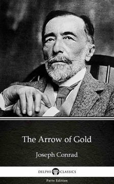 Delphi Classics Joseph Conrad, - The Arrow of Gold by Joseph Conrad (Illustrated) [eKönyv: epub, mobi]