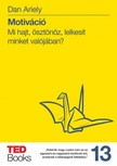 Dan Ariely - Motiváció - Mi hajt, ösztönöz, lelkesít minket valójában? [eKönyv: epub, mobi]<!--span style='font-size:10px;'>(G)</span-->
