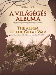 Balla Tibor - A világégés albuma - The album of the Great War