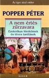 POPPER PÉTER - A NEM ÉRTÉS ZŰRZAVARA - EZOTERIKUS HIEDELMEK ÉS TÉVES TANÍTÁSOK