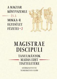 NEMERKÉNYI ELŐD (SZERK.) - MAGISTRAE DISCIPULI - TANULMÁNYOK MADAS EDIT TISZTELETÉRE