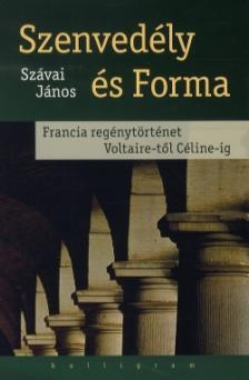 Szávai János - Szenvedély és forma - Francia regénytörténet Voltaire-től Céline-ig