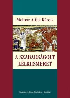 Molnár Attila Károly - Szabadságolt lelkiismeret
