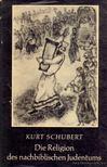 Schubert, Kurt - Die Religion des Nachbiblischen Judentums [antikvár]