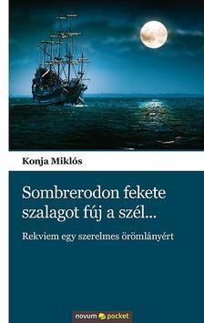 Konja Miklós - Sombreródon fekete szalagot fúj a szél...