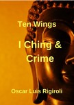 Rigiroli Oscar Luis - I Ching and Crime - Ten Wings [eKönyv: epub,  mobi]