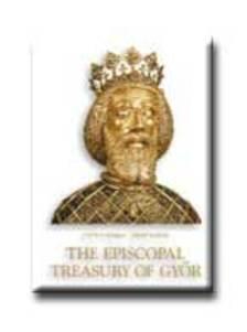 H. Kolba Judit - Hapák József - A Győri Püspöki Kincstár - The Episcopal Treasury of Győr (angol nyelvű)