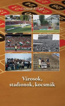 Sztancsik Richárd - Városok, stadionok, kocsmák