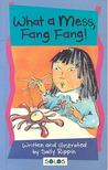 RIPPIN, SALLY - What a Mess,  Fang Fang! [antikvár]